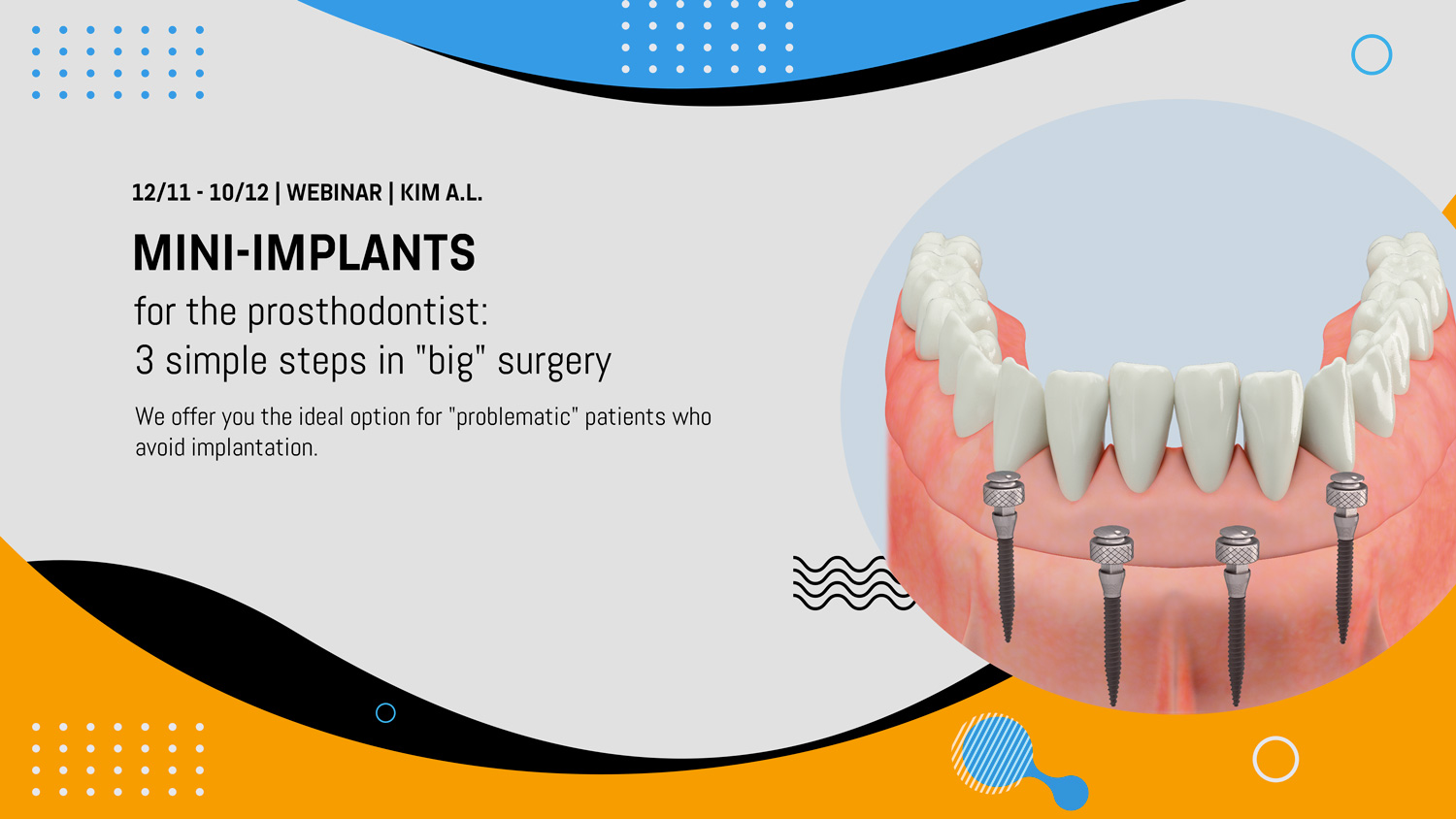 "Webinar | Mini-implants for the prosthodontist: 3 simple steps in ""big"" surgery."